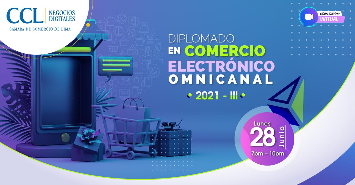 DIPLOMADO EN COMERCIO ELECTRÓNICO OMNICANAL  MODALIDAD VIRTUAL 2021-III